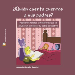 Quién cuenta cuentos a mis padres - Libro de Antonio Ortuño - Producto en Padres en la Nube