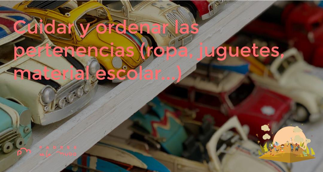 Cuidar y ordenar las pertenencias (ropa, juguetes, material escolar...) en la adolescencia